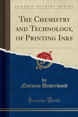 The Chemistry and Technology, of Printing Inks (Classic Reprint)  (English, Paperback, Underwood Norman)