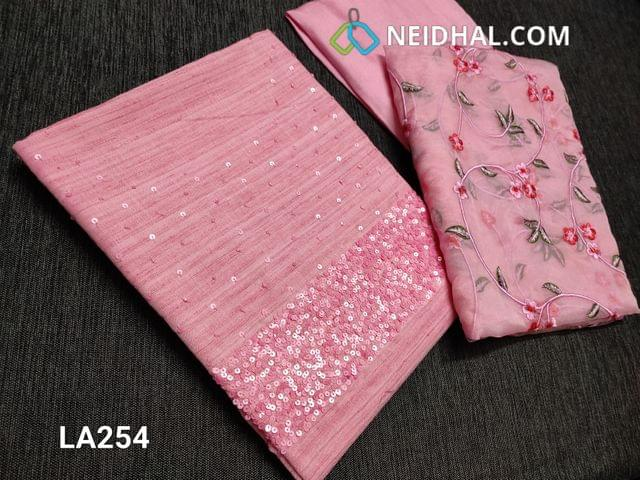 CODE 254 : Designer Baby Pink Slub Silk Cotton unstitched salwar material(requires lining) with heavy sequence and pipe work on yoke, Pink santoon/taffeta bottom, Heavy floral embroidery work on organza dupatta with lace tapings