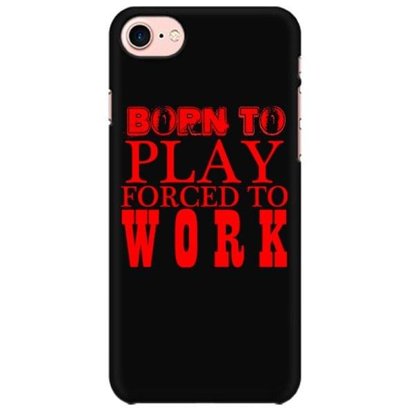 Born to play forced to work Mobile back hard case cover - HHC7XUM7M5UF