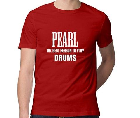 Pearl is the reason I play Drums  Men Round Neck Tshirt