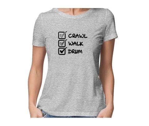 Crawl Walk Drum  round neck half sleeve tshirt for women