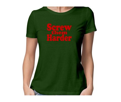 Screw them Harder  round neck half sleeve tshirt for women