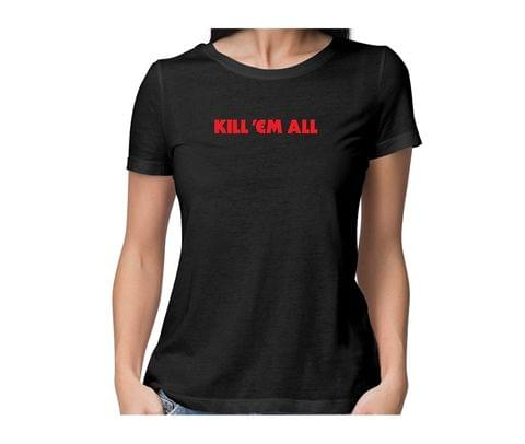 Metallica Kill 'Em All New Design  round neck half sleeve tshirt for women