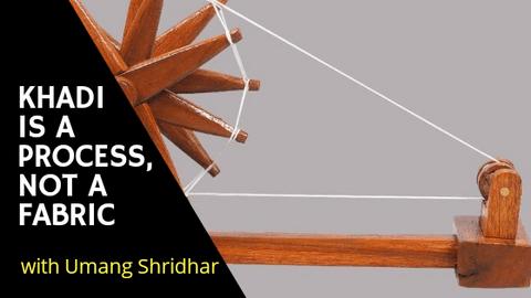 """Khadi is Not a Fabric. It is a Process""- Giftpiper x Umang Shridhar"