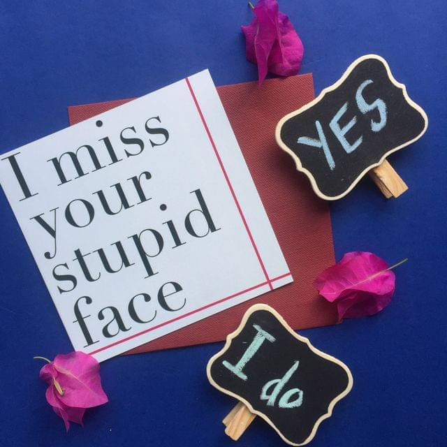 Miss your stupid face' card