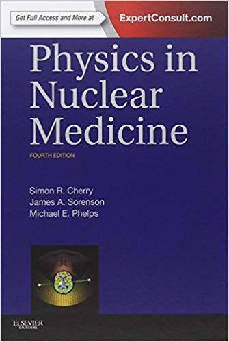 Physics in Nuclear Medicine 4th Edition 2012 By Simon R. Cherry