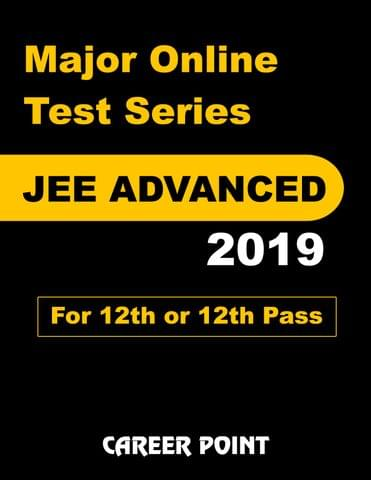 Major Online Test Series JEE Advanced 2019 For 12th or 12th Pass