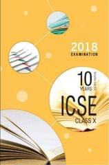 ICSE Last 10 Years Solved Papers for 2018 Examination for Class X