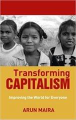 TRANSFORMING CAPITALISM:BUSINESSS LEADERSHIP to IMPROVE THE WORLD for EVERYONE