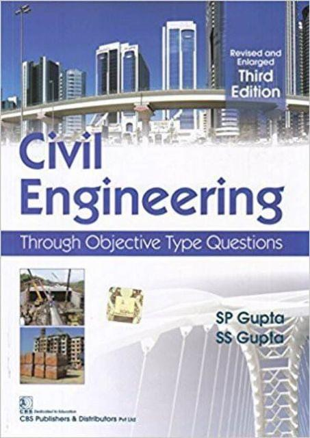 Civil Engineering: Through Objective Type Questions 3rd Revised & Enlarged Edition