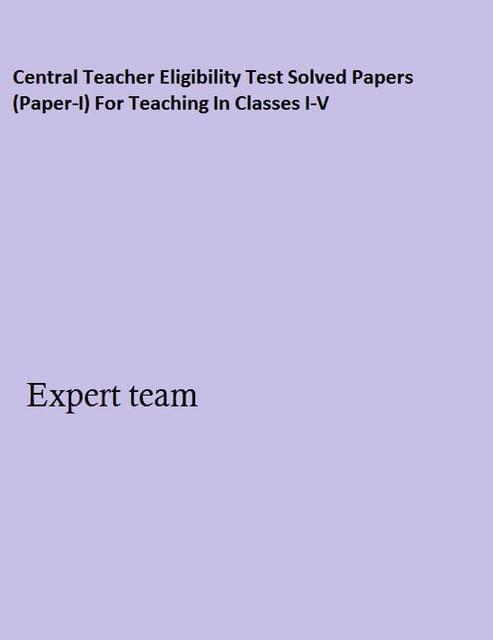Central Teacher Eligibility Test Solved Papers (Paper-I) For Teaching In Classes I-V