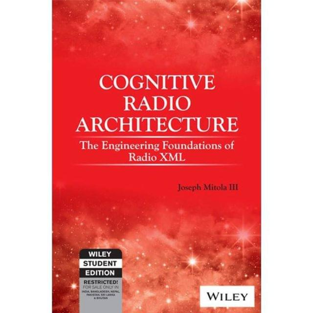 Cognitive Radio Architecture The Engineering Foundations of Radio XML with CD-Rom