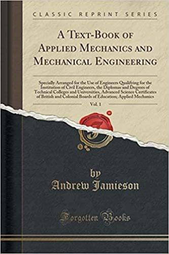 A Text-Book of Applied Mechanics and Mechanical Engineering, Vol. 1: Specially Arranged for the Use of Engineers Qualifying for the Institution of ... and Universities, Advanced Science Certi?c