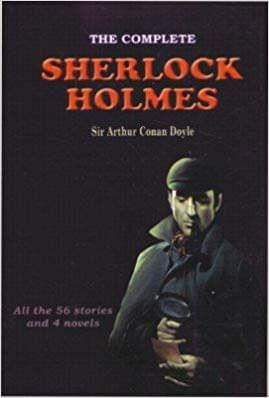 Complete Sherlock Holmes All the 56 Stories and 4 Novels