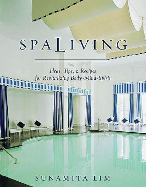 Spa Living: Ideas, Tips,& Recipes For Revitalizing Body-mind-spirit