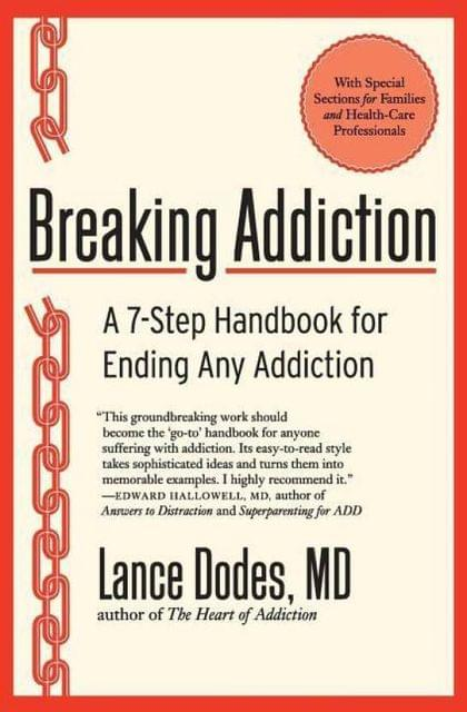 Breaking Addictio: A 7 - Step Handbook for Ending Any Addiction