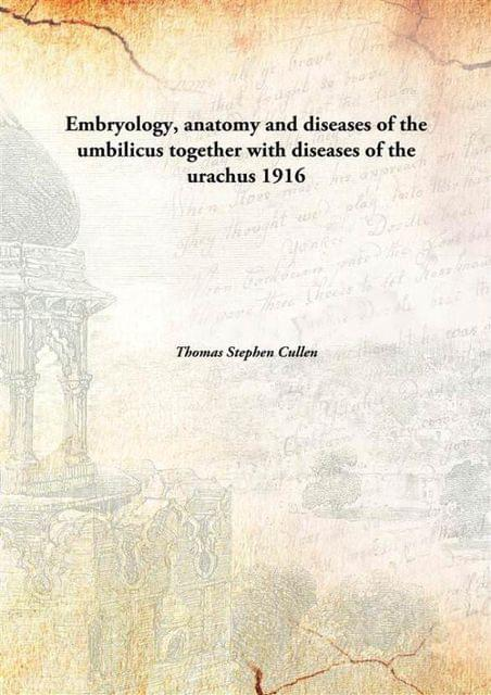 Embryology, Anatomy and Diseases of The Umbilicus together with Diseases of The Urachus