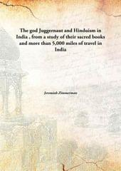 The god Juggernaut and Hinduism in India, from a study of their sacred books and more than 5,000 miles of travel in India