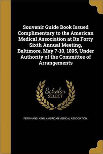 Souvenir Guide Book Issued Complimentary to the American Medical Association at Its Forty Sixth Annual Meeting, Baltimore, May 7- 10, 1895, Under Autho
