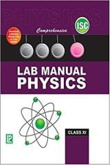 COMPREHENSIVE LAB MANUAL PHYSICS XI (ISC BOARD)