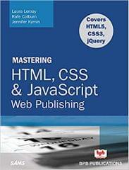 Mastering HTML, CSS & Javascript Web Publishing