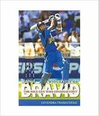A Biography of Rahul Dravid The Nice Guy Who Finished First