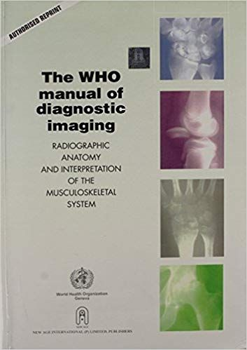 "The WHO Manual of Diagnostics Imaging ""Radiography Anatomy & Interpretation of the Musculoskeletal System"""
