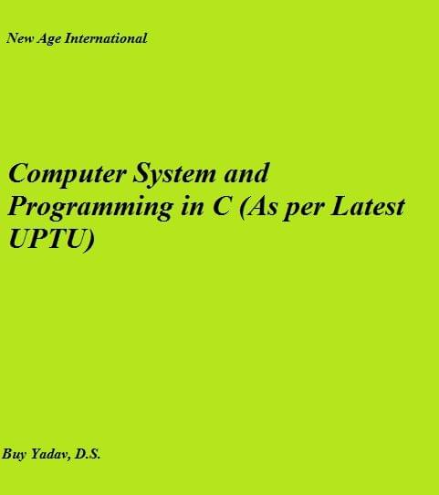 Computer System and Programming in C (As per Latest UPTU)