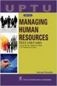 Managing Human Resources : Text and Cases (UPTU)