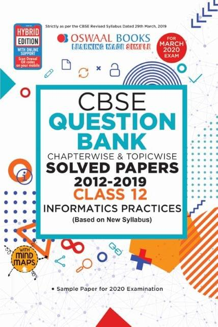 Oswaal CBSE Question Bank Class 12 Informatics Practices (New Syllabus) Chapterwise & Topicwise Includes Objective Types & MCQ's (For March 2020 Exams)